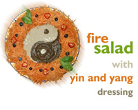 Fire salad with yin and yang dressing