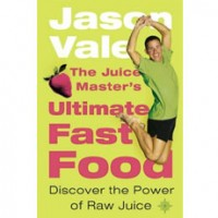 The Juice Master's Ultimate Fast Food by Jason Vale